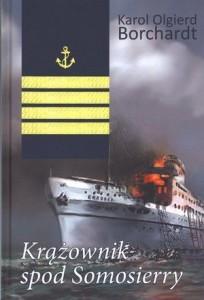 """Karol Olgierd Borchardt """"Krążownik spod Samosierry"""". Ta książka, bardziej niż inne w twórczości Borchardta, zasługuje na miano wojennej, drugą jej część zdominowały bowiem wspomnienia z lat II wojny światowej akcja w większości toczy się na pokładach statków handlowych i pasażerskich, na czas wojny przekształconych w transportowce wojskowe, wchodzące w skład sił alianckich."""