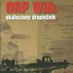 """Mariusz Borowiak """"ORP Wilk Okaleczony drapieżnik"""""""