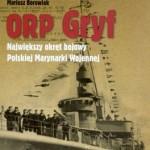 """Mariusz Borowiak """"ORP Gryf. Największy okręt bojowy Polskiej Marynarki Wojennej"""""""